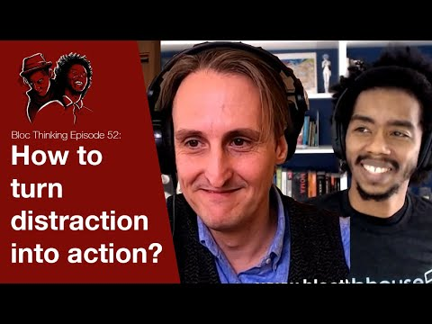 How to turn distraction into action? (Episode 52)